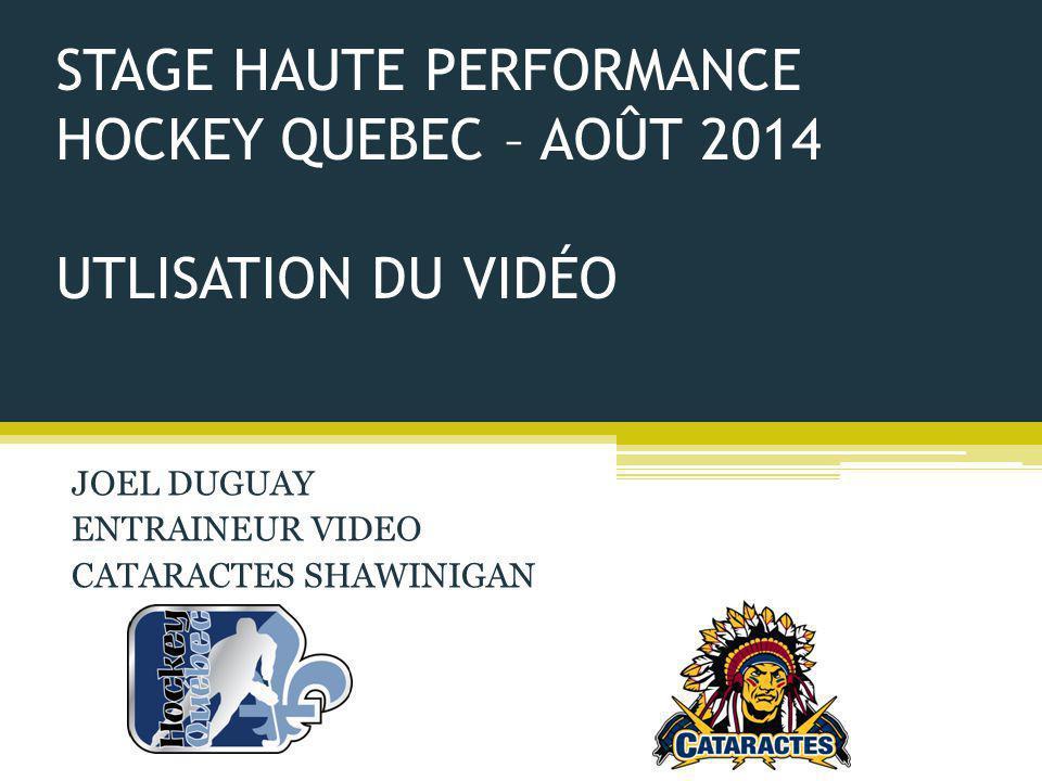 STAGE HAUTE PERFORMANCE HOCKEY QUEBEC – AOÛT 2014 UTLISATION DU VIDÉO JOEL DUGUAY ENTRAINEUR VIDEO CATARACTES SHAWINIGAN