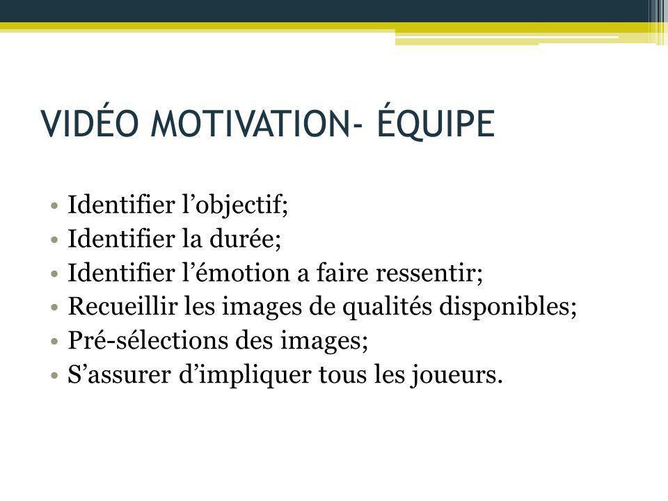 VIDÉO MOTIVATION- ÉQUIPE Identifier l'objectif; Identifier la durée; Identifier l'émotion a faire ressentir; Recueillir les images de qualités disponi