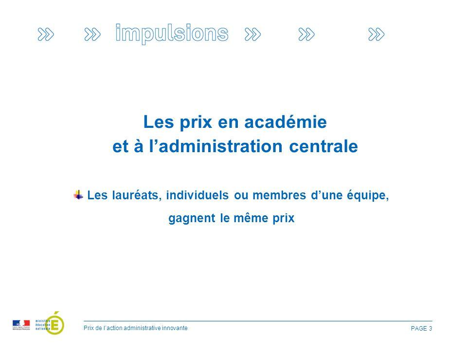 Les prix en académie et à l'administration centrale PAGE 3 Prix de l'action administrative innovante Les lauréats, individuels ou membres d'une équipe, gagnent le même prix