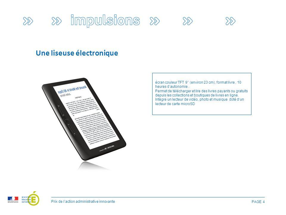 PAGE 4 Prix de l'action administrative innovante Une liseuse électronique écran couleur TFT 9 (environ 23 cm), format livre, 10 heures d'autonomie.