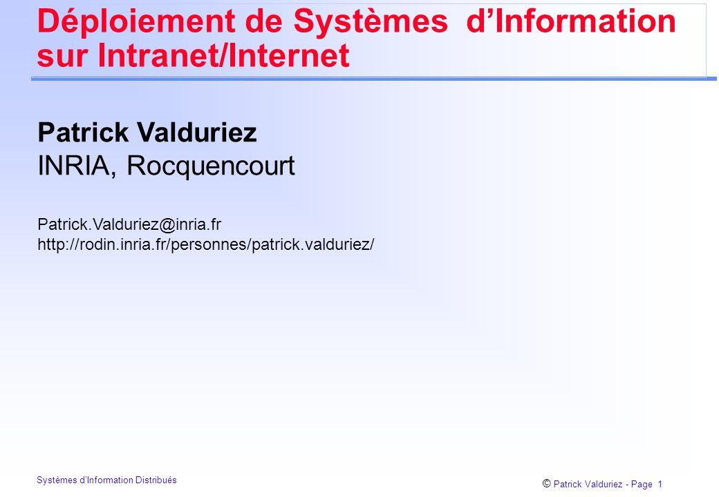 © Patrick Valduriez - Page 1 Systèmes d'Information Distribués Déploiement de Systèmes d'Information sur Intranet/Internet Patrick Valduriez INRIA, Rocquencourt Patrick.Valduriez@inria.fr http://rodin.inria.fr/personnes/patrick.valduriez/
