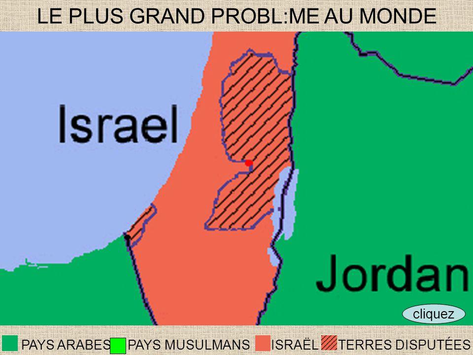 cliquez LE PLUS GRAND PROBL:ME AU MONDE ISRAËLTERRES DISPUTÉES PAYS ARABES PAYS MUSULMANS