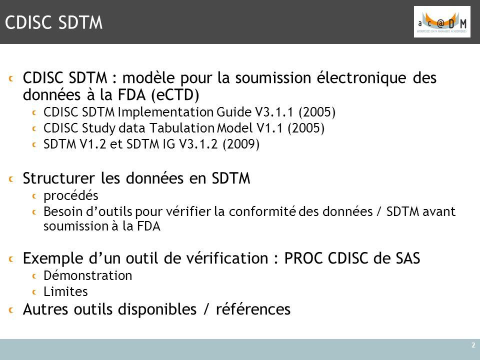 CDISC SDTM 2 CDISC SDTM : modèle pour la soumission électronique des données à la FDA (eCTD) CDISC SDTM Implementation Guide V3.1.1 (2005) CDISC Study