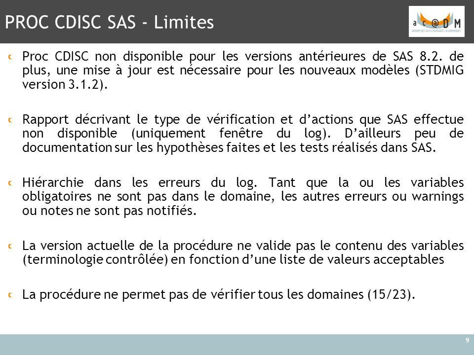 PROC CDISC SAS - Limites 9 Proc CDISC non disponible pour les versions antérieures de SAS 8.2. de plus, une mise à jour est nécessaire pour les nouvea