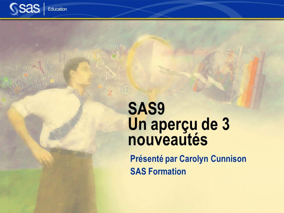SAS9 Un aperçu de 3 nouveautés Présenté par Carolyn Cunnison SAS Formation