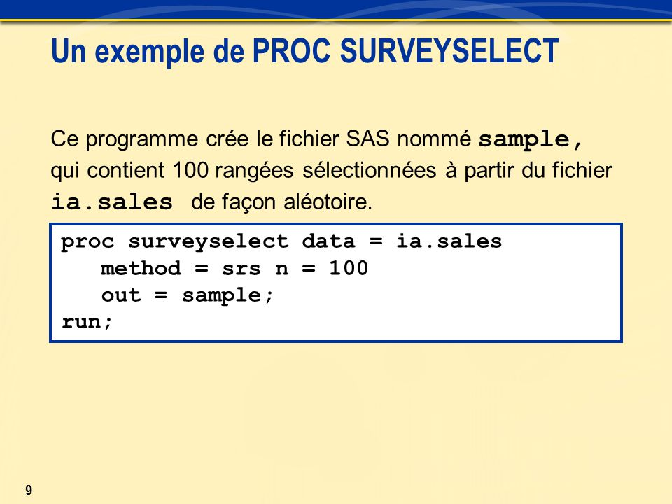 10 Méthodes utilisées par la procédure SURVEYSELECT Liste partielle des valeurs pour l'option METHOD=: METHOD= SYSThe method of systematic random sampling selects units at a fixed interval throughout the sampling frame or stratum after a random start.