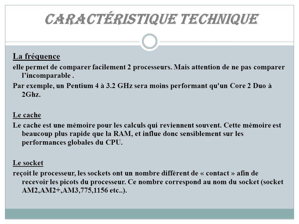Caractéristique technique La fréquence elle permet de comparer facilement 2 processeurs.