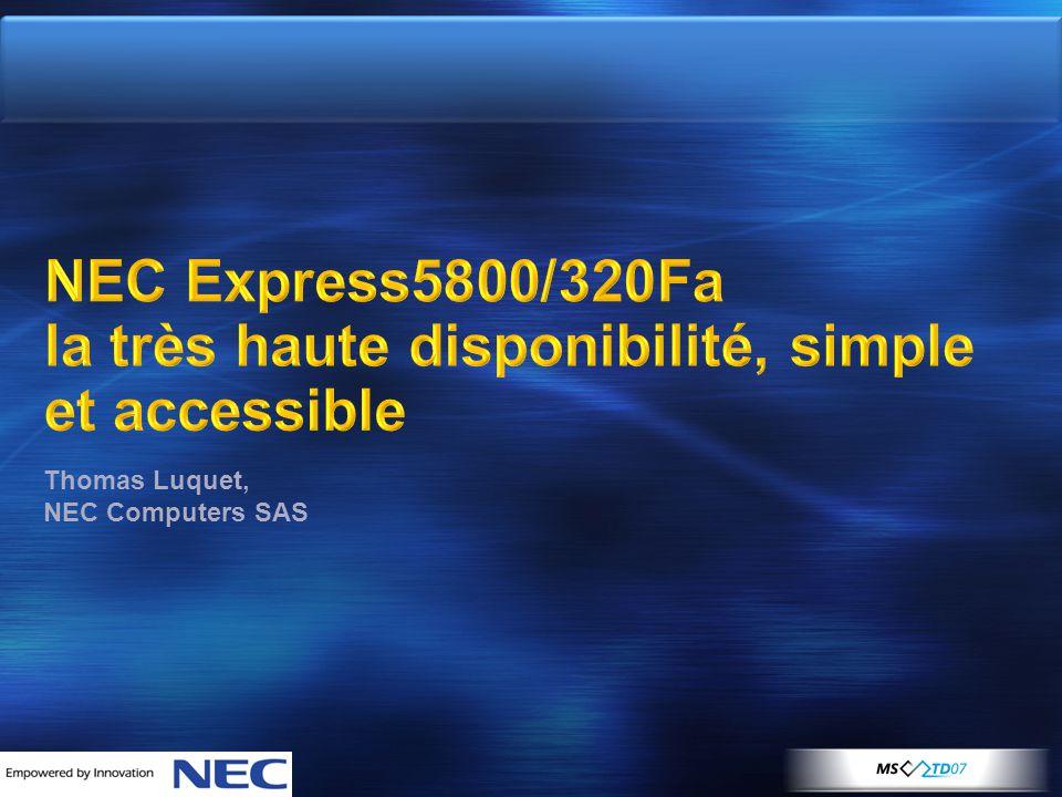NEC Express5800/320Fa la très haute disponibilité, simple et accessible Thomas Luquet, NEC Computers SAS