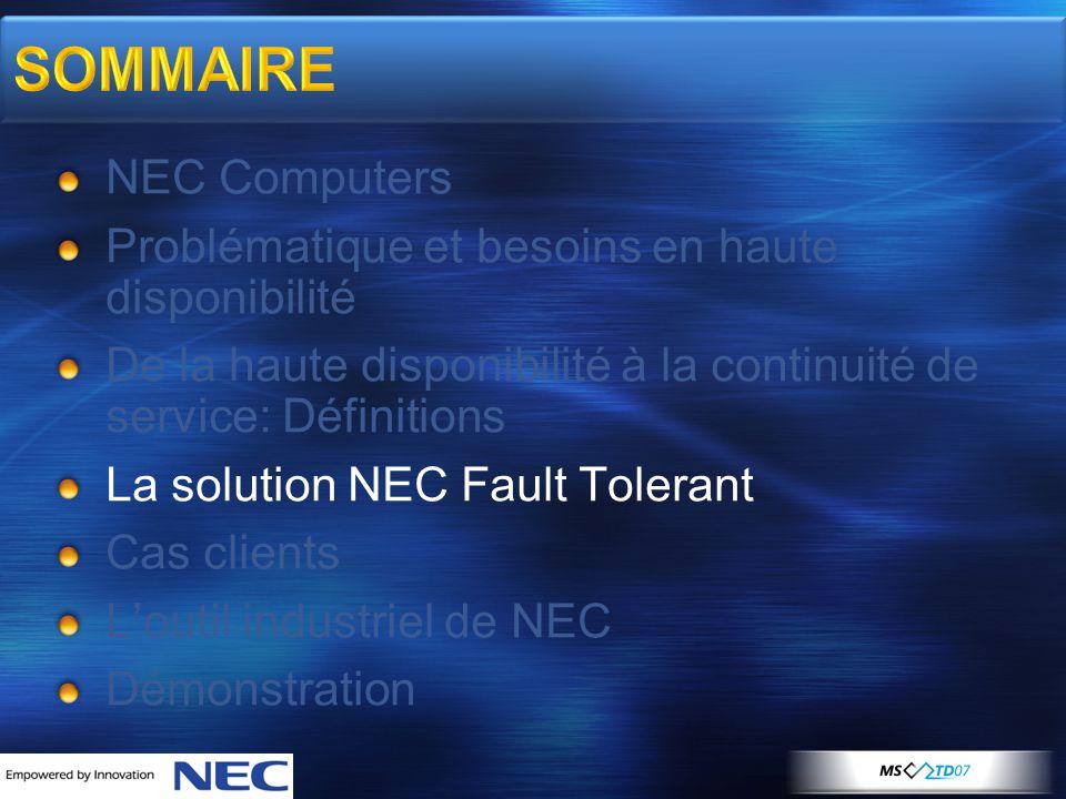 SOMMAIRE NEC Computers Problématique et besoins en haute disponibilité De la haute disponibilité à la continuité de service: Définitions La solution N