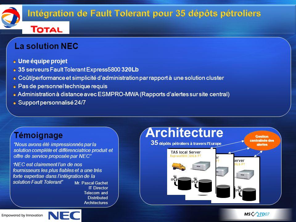 Intégration de Fault Tolerant pour 35 dépôts pétroliers Une équipe projet 35 serveurs Fault Tolerant Express5800 320Lb Coût/performance et simplicité