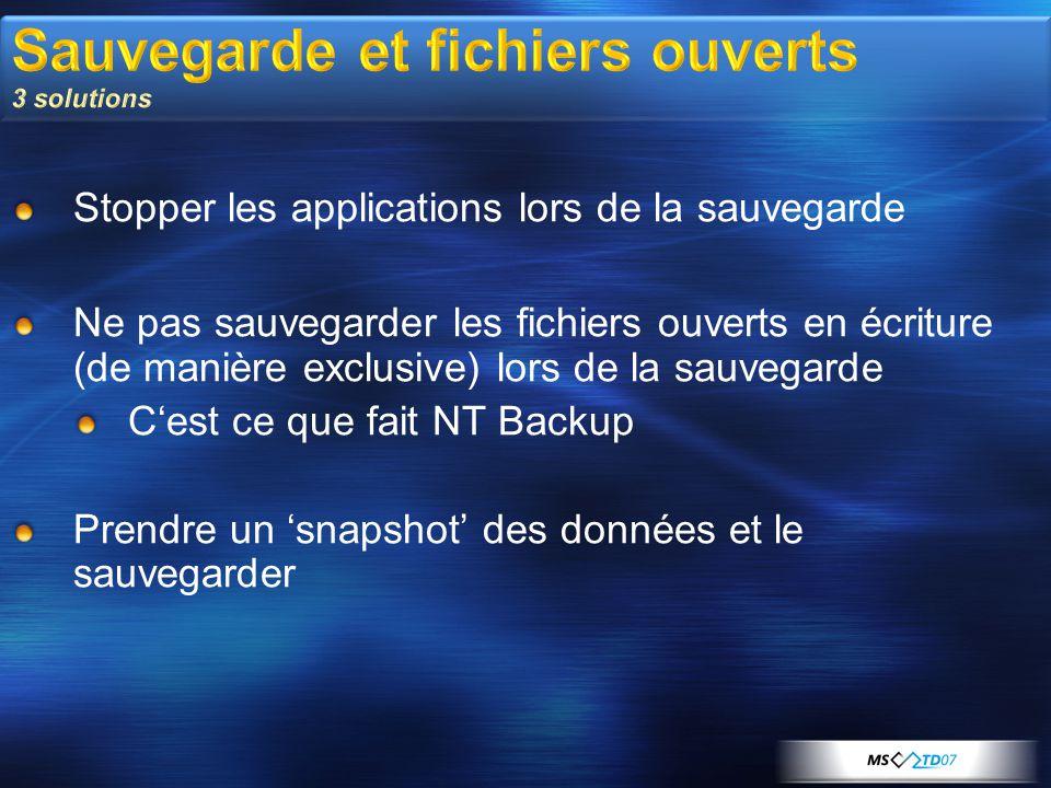Sauvegarde et fichiers ouverts 3 solutions Stopper les applications lors de la sauvegarde Ne pas sauvegarder les fichiers ouverts en écriture (de mani