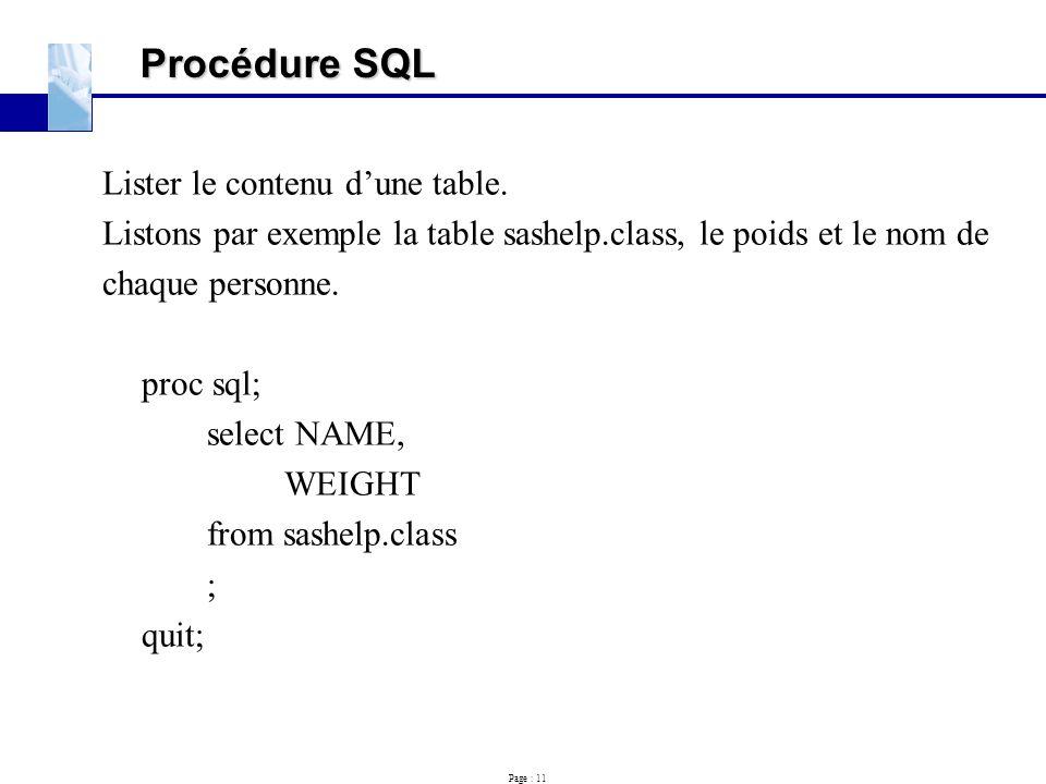 Page : 11 Procédure SQL Lister le contenu d'une table. Listons par exemple la table sashelp.class, le poids et le nom de chaque personne. proc sql; se