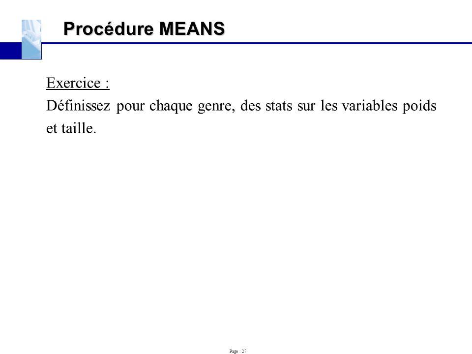 Page : 27 Procédure MEANS Exercice : Définissez pour chaque genre, des stats sur les variables poids et taille.