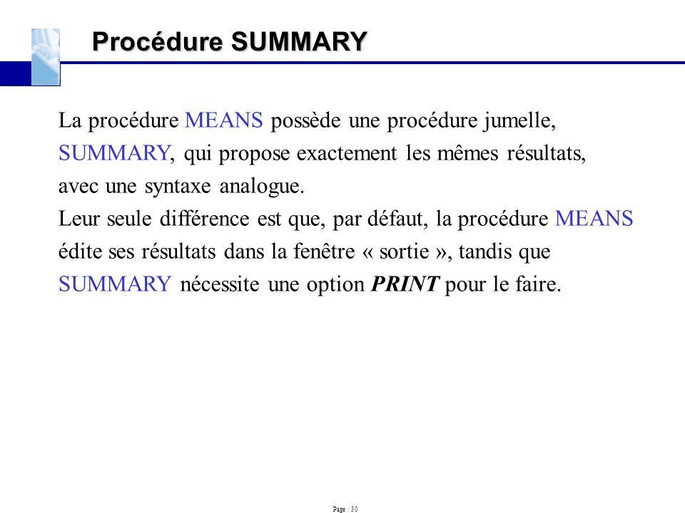Page : 30 Procédure SUMMARY La procédure MEANS possède une procédure jumelle, SUMMARY, qui propose exactement les mêmes résultats, avec une syntaxe an