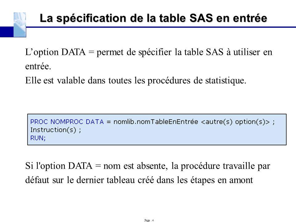 Page : 4 La spécification de la table SAS en entrée L'option DATA = permet de spécifier la table SAS à utiliser en entrée. Elle est valable dans toute
