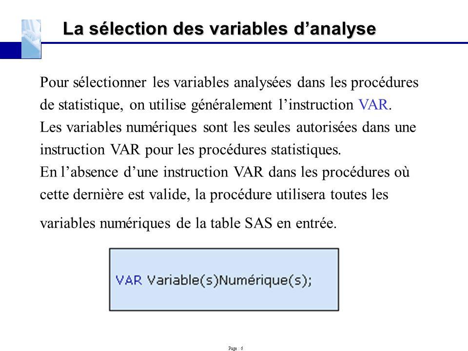 Page : 6 La sélection des variables d'analyse Pour sélectionner les variables analysées dans les procédures de statistique, on utilise généralement l'