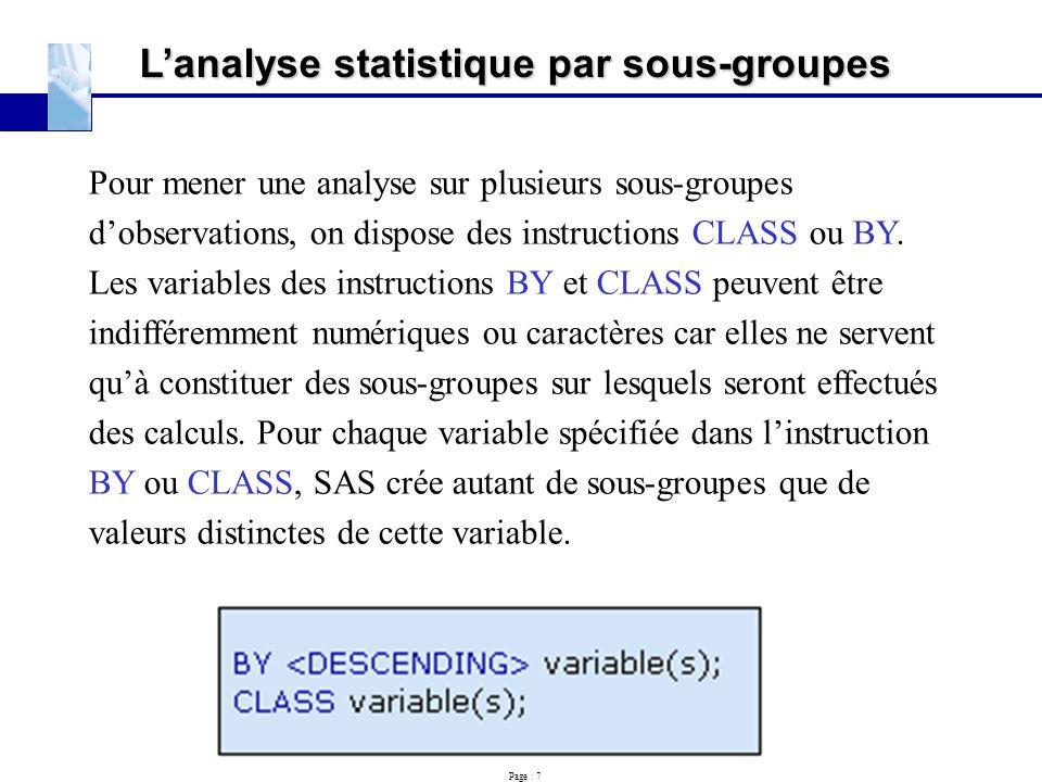 Page : 7 L'analyse statistique par sous-groupes Pour mener une analyse sur plusieurs sous-groupes d'observations, on dispose des instructions CLASS ou