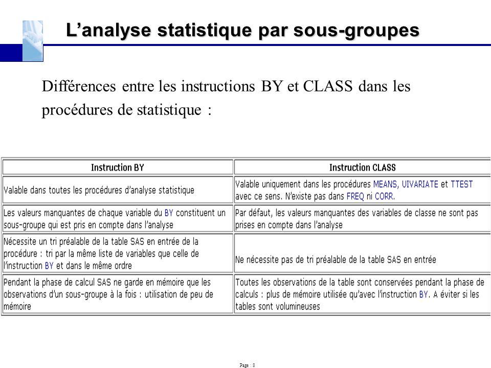 Page : 8 L'analyse statistique par sous-groupes Différences entre les instructions BY et CLASS dans les procédures de statistique :