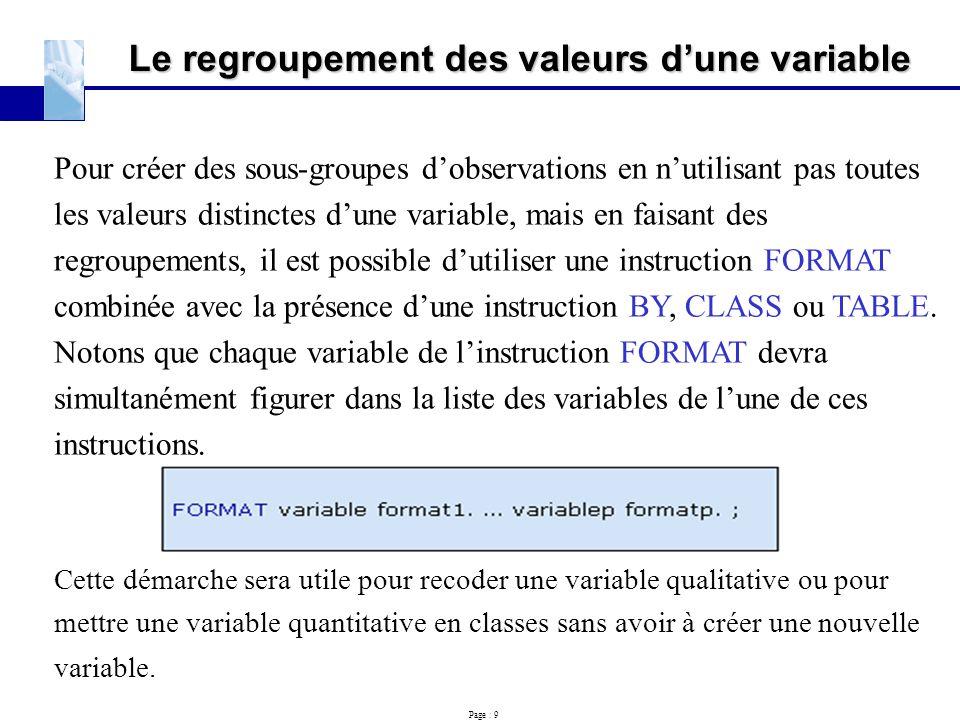 Page : 9 Le regroupement des valeurs d'une variable Pour créer des sous-groupes d'observations en n'utilisant pas toutes les valeurs distinctes d'une