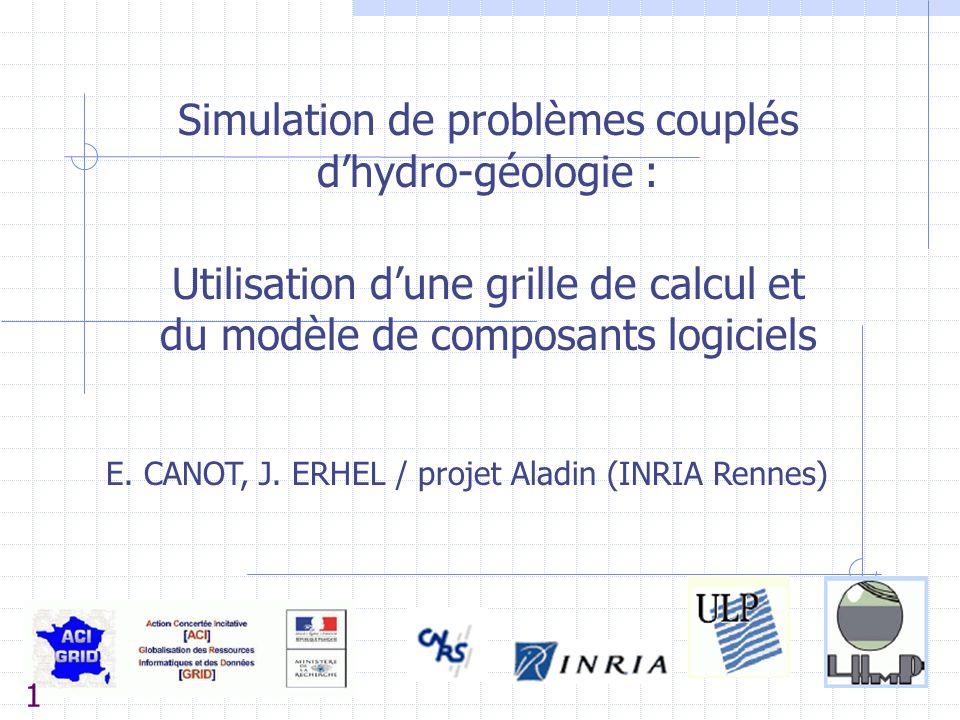 Simulation de problèmes couplés d'hydro-géologie : Utilisation d'une grille de calcul et du modèle de composants logiciels E. CANOT, J. ERHEL / projet