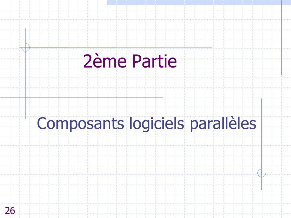 2ème Partie Composants logiciels parallèles 26