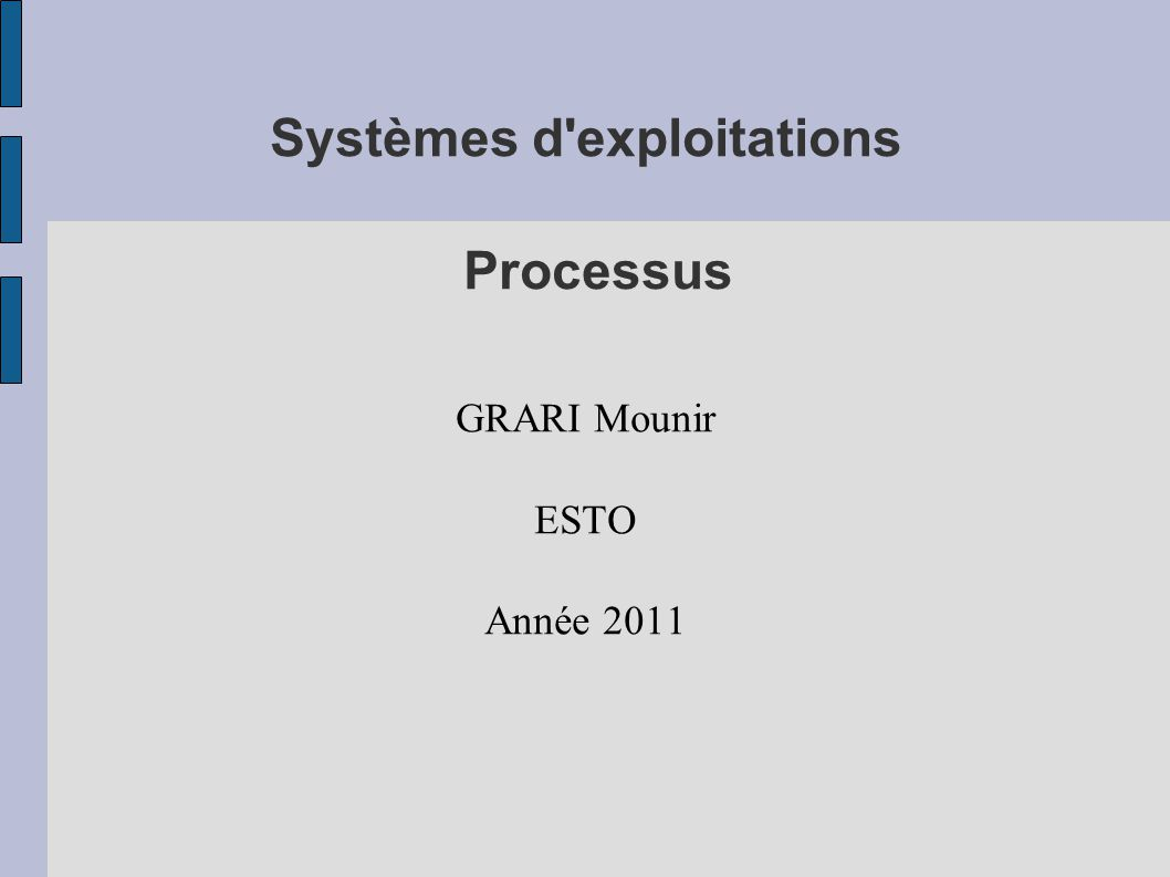 Processus et commandes associées : Définition ● Un processus est un ensemble d octets (en langage machine) en cours d exécution, en d autres termes, c est l exécution d un programme par le système.