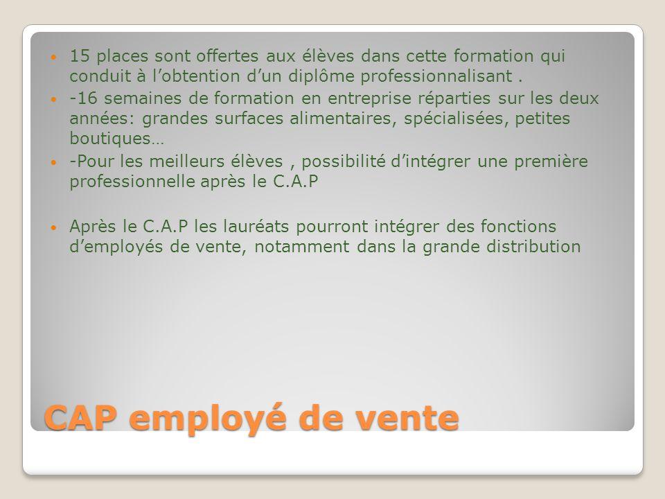 CAP employé de vente 15 places sont offertes aux élèves dans cette formation qui conduit à l'obtention d'un diplôme professionnalisant. -16 semaines d