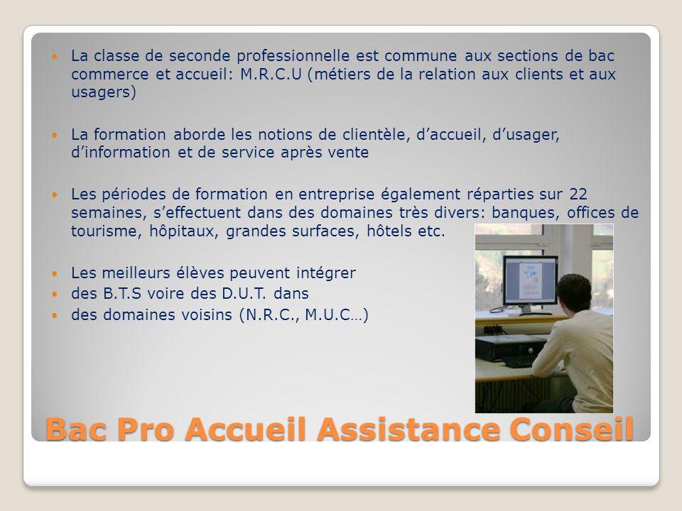 Bac Pro Accueil Assistance Conseil La classe de seconde professionnelle est commune aux sections de bac commerce et accueil: M.R.C.U (métiers de la re