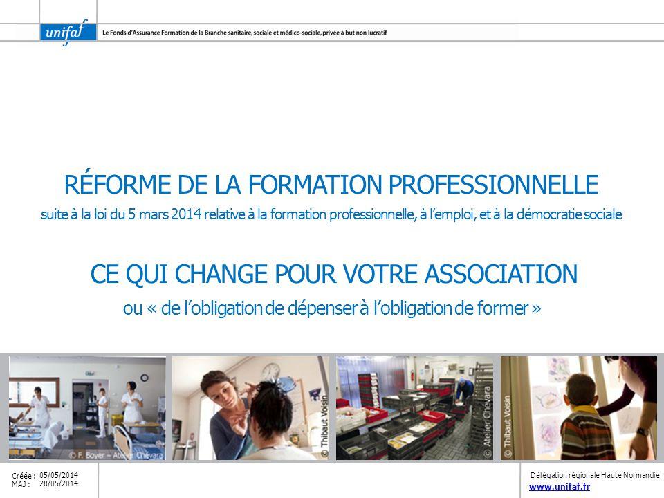 www.unifaf.fr Créée : MAJ : 05/05/2014 28/05/2014 RÉFORME DE LA FORMATION PROFESSIONNELLE suite à la loi du 5 mars 2014 relative à la formation profes