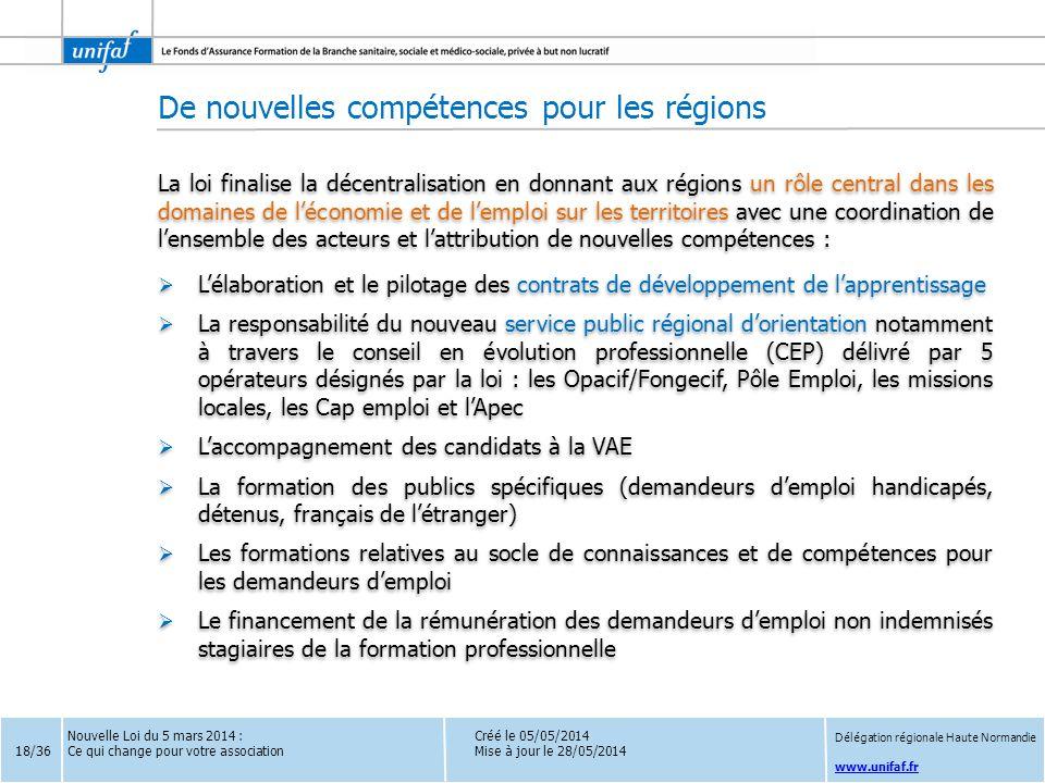 www.unifaf.fr Créé le 05/05/2014 Mise à jour le 28/05/2014 La loi finalise la décentralisation en donnant aux régions un rôle central dans les domaine