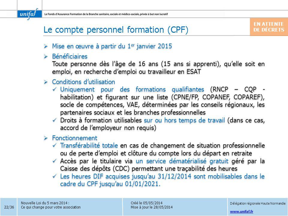 www.unifaf.fr Le compte personnel formation (CPF)  Mise en œuvre à partir du 1 er janvier 2015  Bénéficiaires Toute personne dès l'âge de 16 ans (15