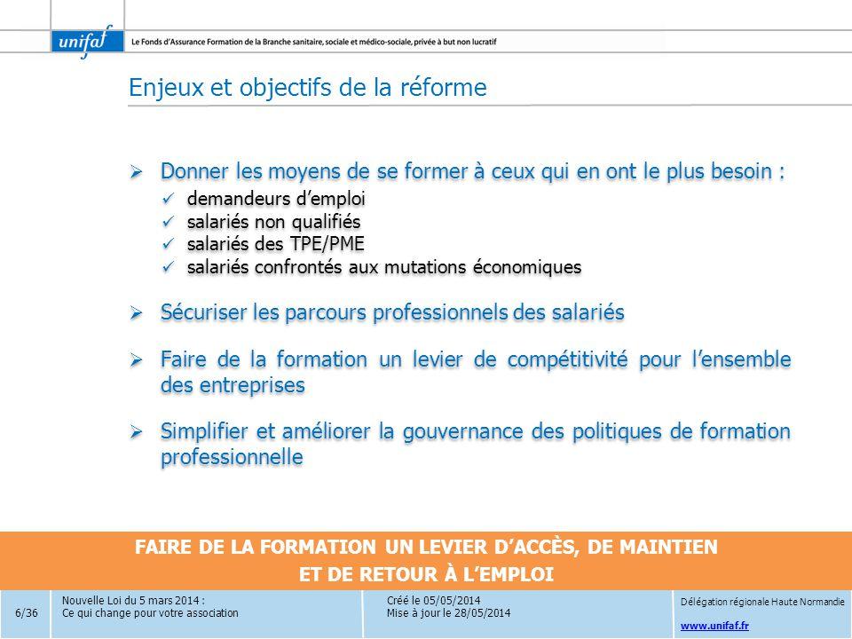 www.unifaf.fr Créé le 05/05/2014 Mise à jour le 28/05/2014 Enjeux et objectifs de la réforme  Donner les moyens de se former à ceux qui en ont le plu