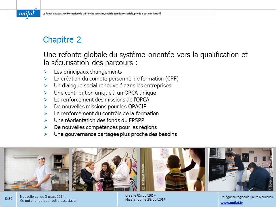 Chapitre 2 www.unifaf.fr Une refonte globale du système orientée vers la qualification et la sécurisation des parcours :  Les principaux changements