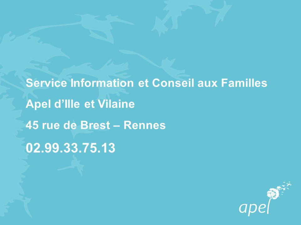 Service Information et Conseil aux Familles Apel d'Ille et Vilaine 45 rue de Brest – Rennes 02.99.33.75.13