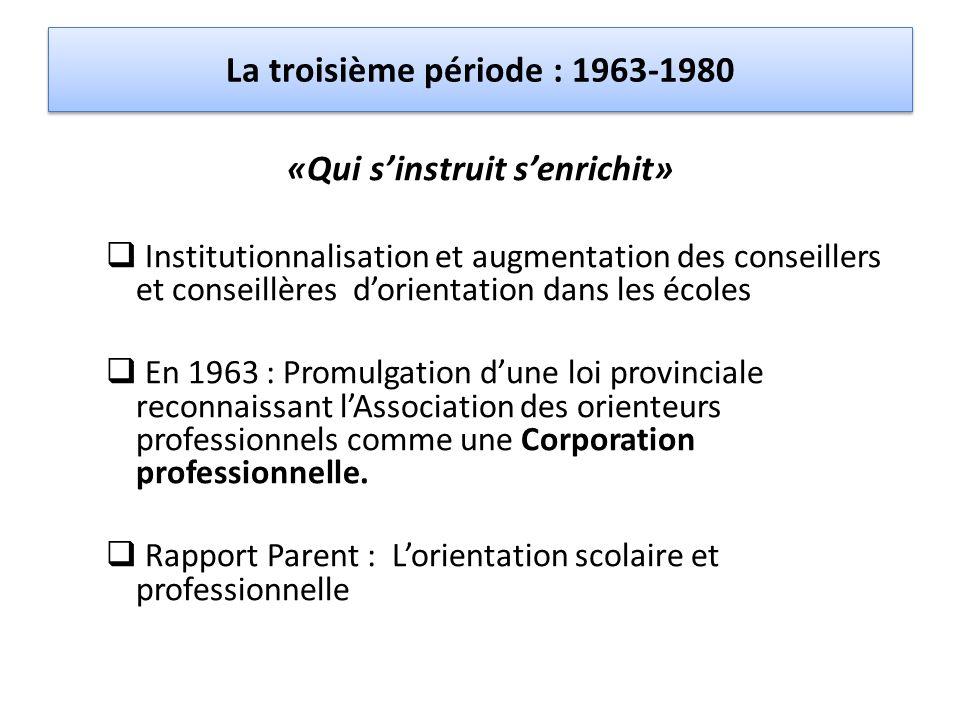 La troisième période : 1963-1980 «Qui s'instruit s'enrichit»  Institutionnalisation et augmentation des conseillers et conseillères d'orientation dan