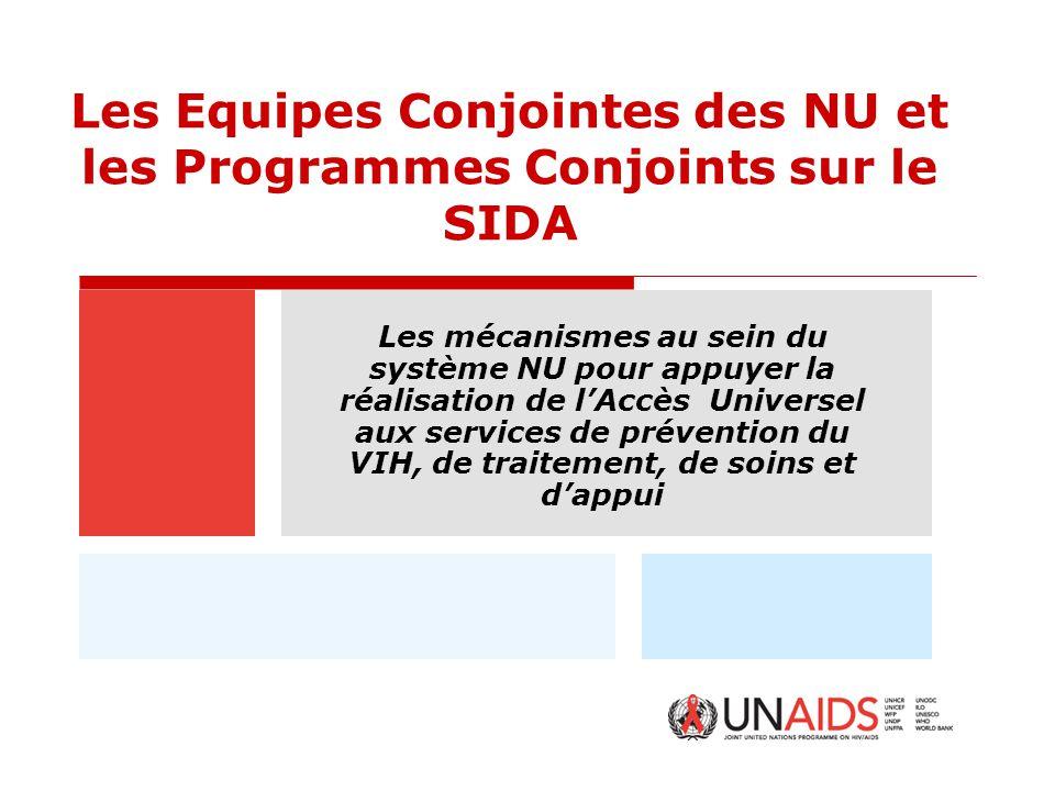 Les Equipes Conjointes des NU et les Programmes Conjoints sur le SIDA Les mécanismes au sein du système NU pour appuyer la réalisation de l'Accès Univ