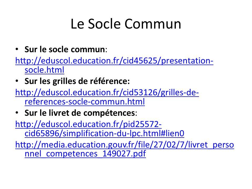 Le Socle Commun Sur le socle commun: http://eduscol.education.fr/cid45625/presentation- socle.html Sur les grilles de référence: http://eduscol.educat