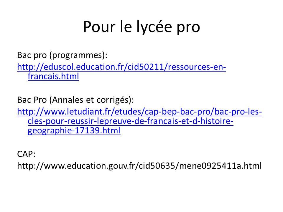 Pour le lycée pro Bac pro (programmes): http://eduscol.education.fr/cid50211/ressources-en- francais.html Bac Pro (Annales et corrigés): http://www.le
