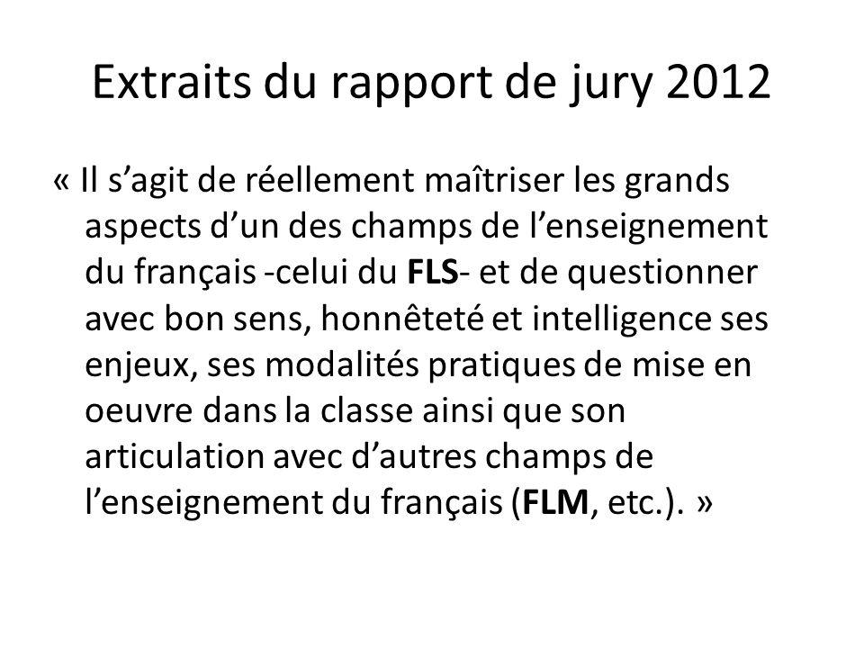 Extraits du rapport de jury 2012 « Il s'agit de réellement maîtriser les grands aspects d'un des champs de l'enseignement du français -celui du FLS- e