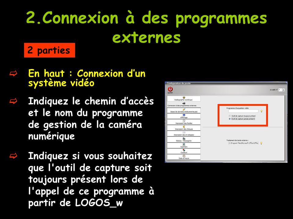 2.Connexion à des programmes externes  En haut : Connexion d'un système vidéo  Indiquez le chemin d'accès et le nom du programme de gestion de la caméra numérique  Indiquez si vous souhaitez que l outil de capture soit toujours présent lors de l appel de ce programme à partir de LOGOS_w 2 parties