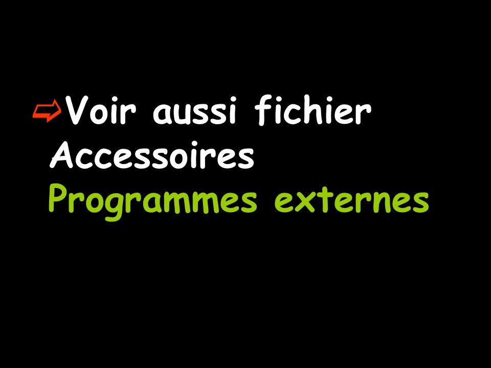  Voir aussi fichier Accessoires Programmes externes