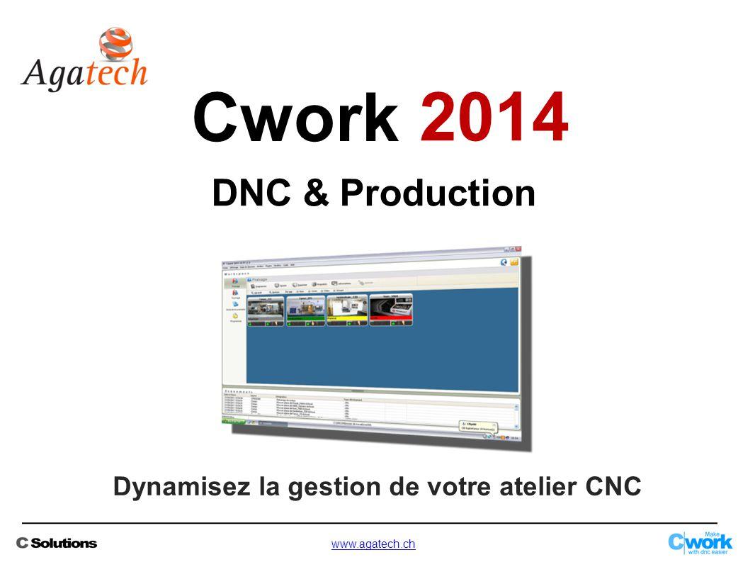 Dynamisez la gestion de votre atelier CNC DNC & Production Cwork 2014 www.agatech.ch