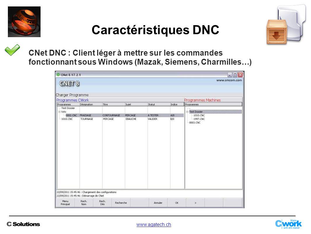 CNet DNC : Client léger à mettre sur les commandes fonctionnant sous Windows (Mazak, Siemens, Charmilles…) Caractéristiques DNC www.agatech.ch