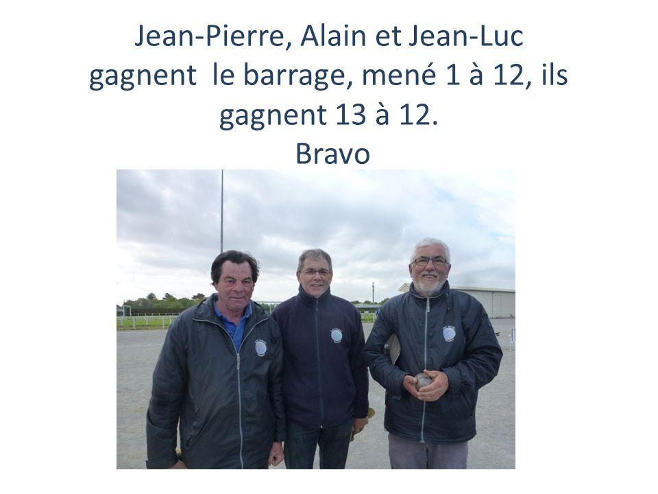 Jean-Pierre, Alain et Jean-Luc gagnent le barrage, mené 1 à 12, ils gagnent 13 à 12. Bravo