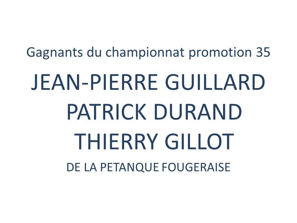 Gagnants du championnat promotion 35 JEAN-PIERRE GUILLARD PATRICK DURAND THIERRY GILLOT DE LA PETANQUE FOUGERAISE