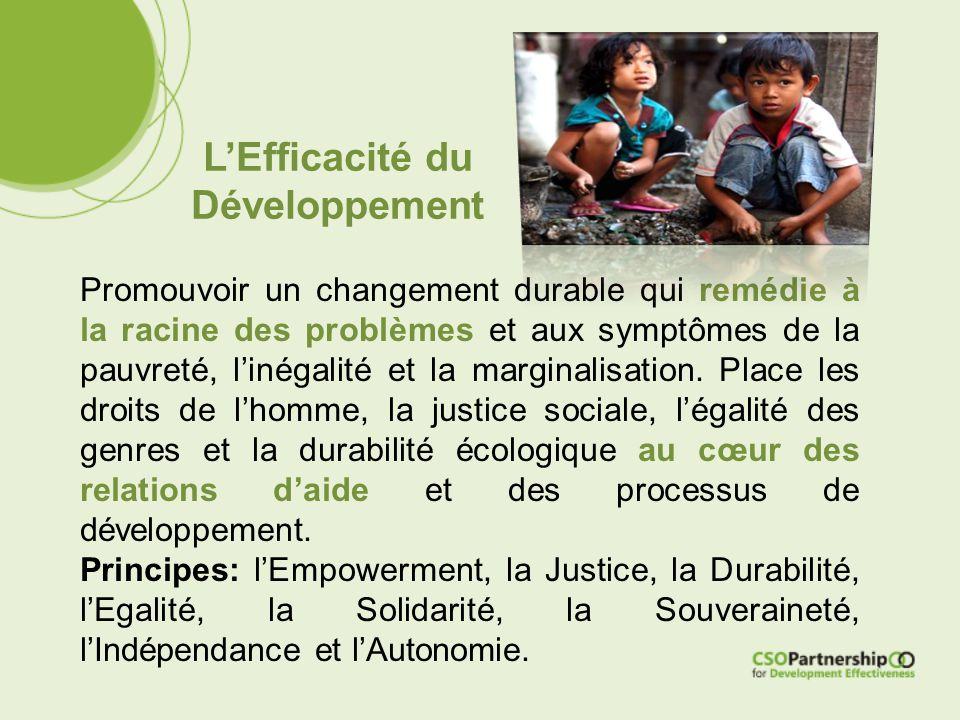 L'Efficacité du Développement Promouvoir un changement durable qui remédie à la racine des problèmes et aux symptômes de la pauvreté, l'inégalité et la marginalisation.