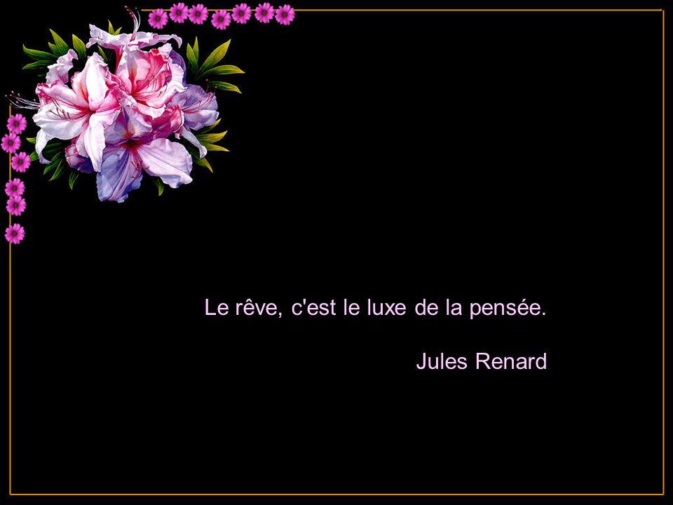 Le rêve, c est le luxe de la pensée. Jules Renard