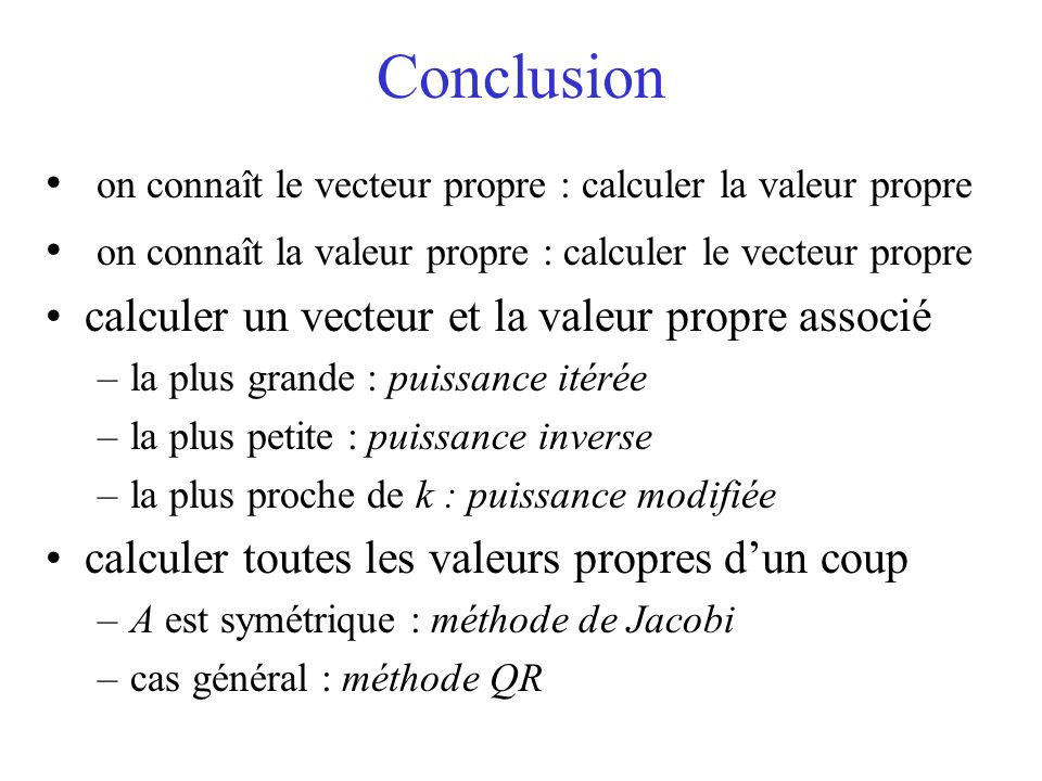 Conclusion on connaît le vecteur propre : calculer la valeur propre on connaît la valeur propre : calculer le vecteur propre calculer un vecteur et la