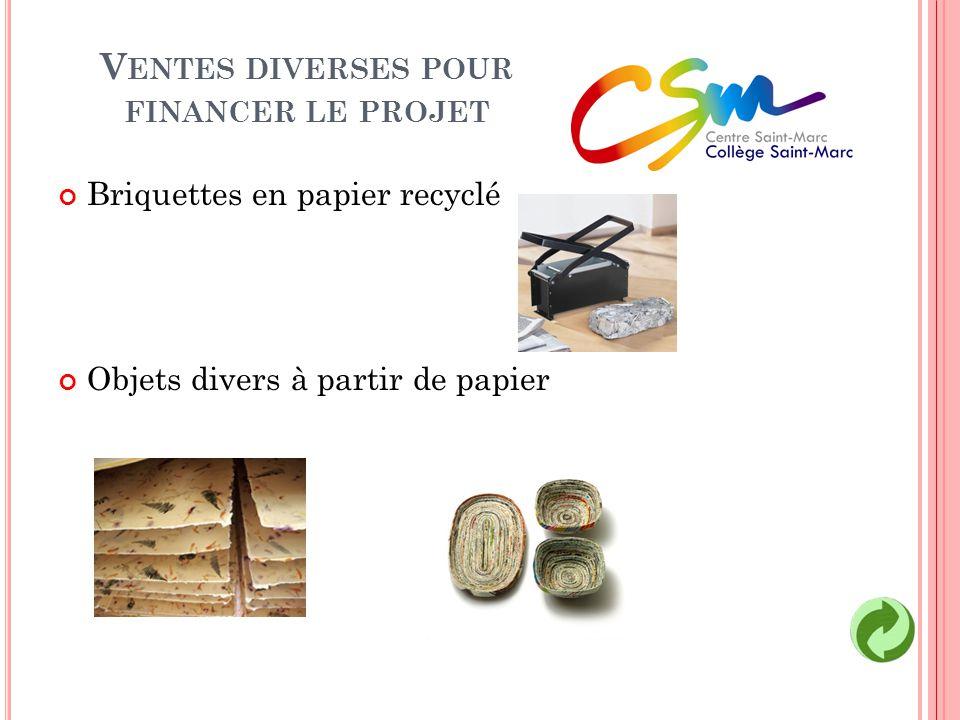 V ENTES DIVERSES POUR FINANCER LE PROJET Briquettes en papier recyclé Objets divers à partir de papier