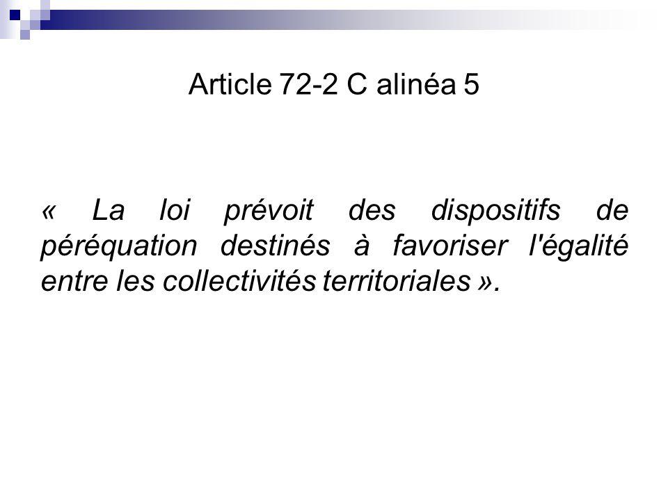 Article 72-2 C alinéa 5 « La loi prévoit des dispositifs de péréquation destinés à favoriser l'égalité entre les collectivités territoriales ».